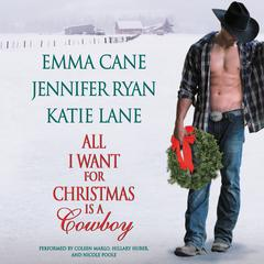 All I Want for Christmas Is a Cowboy by Emma Cane, Jennifer Ryan, Katie Lane
