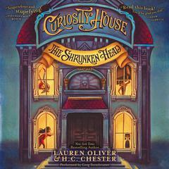 Curiosity House: The Shrunken Head by Lauren Oliver, H. C. Chester