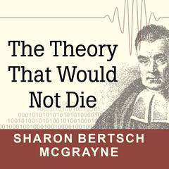 The Theory That Would Not Die by Sharon Bertsch McGrayne