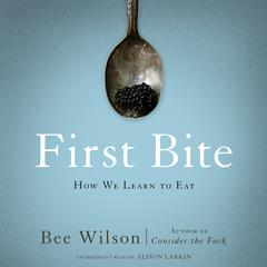 First Bite by Bee Wilson
