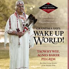 Grandma Says: Wake Up, World! by Agnes Baker Pilgrim