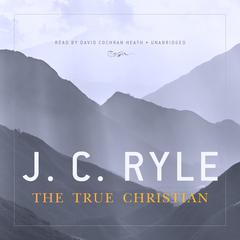 The True Christian by J. C. Ryle