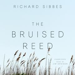 The Bruised Reed by Richard Sibbes