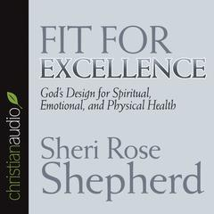 Fit for Excellence by Sheri Rose Shepherd