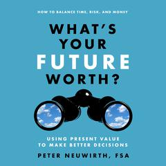 What's Your Future Worth? by Peter Neuwirth, FSA