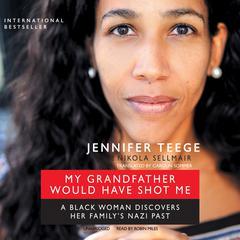 My Grandfather Would Have Shot Me by Jennifer Teege, Nikola Sellmair