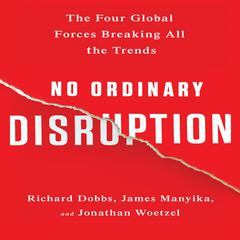 No Ordinary Disruption by Richard Dobbs, James Manyika, Jonathan Woetzel