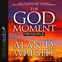 The God Moment Principle by Alan D. Wright