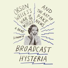 Broadcast Hysteria by A. Brad Schwartz