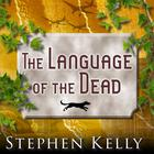 The Language of the Dead by Stephen Kelly