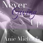 Never Giving Up by Anie Michaels