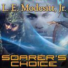 Soarer's Choice by L. E. Modesitt Jr.