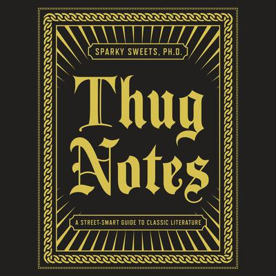 Thug Notes by PhD Sparky Sweets, Sparky Sweets, PhD