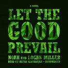 Let the Good Prevail by Logan Miller, Noah Miller