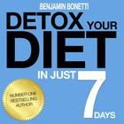 Detox Your Diet in Just 7 Days: The Perfect Combination of Effective Lifestyle Change by Benjamin Bonetti