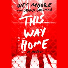 This Way Home by Wes Moore, Shawn Goodman