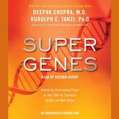 Super Genes by Ph.D. Rudolph E. Tanzi, M.D. Deepak Chopra, Deepak Chopra, Rudolph E. Tanzi