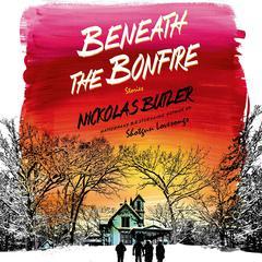Beneath the Bonfire by Nickolas Butler