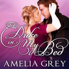 The Duke in My Bed by Amelia Grey