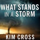 What Stands in a Storm by Kim Cross