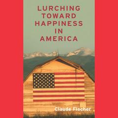 Lurching toward Happiness in America by Claude S. Fischer