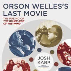 Orson Welles's Last Movie by Josh Karp