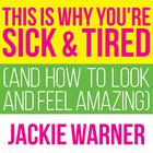 This Is Why You're Sick and Tired by Jackie Warner