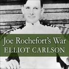 Joe Rochefort's War by Elliot Carlson