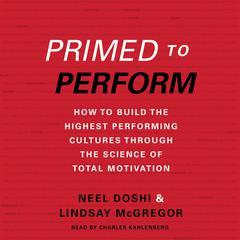 Primed to Perform by Neel Doshi, Lindsay McGregor