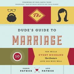 The Dude's Guide to Marriage by Darrin Patrick, Amie Patrick