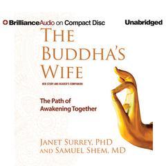 The Buddha's Wife by Samuel Shem, PhD, Janet Surrey, PhD, Samuel Shem, PhD, Janet Surrey, PhD, Janet Surrey, PhD, Samuel Shem, MD