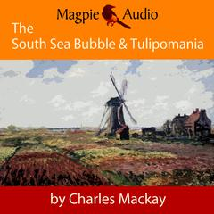 The South Sea Bubble and Tulipomania: Financial Madness and Delusion by Charles Mackay