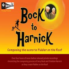Bock to Harnick: Composing the Score to Fiddler on the Roof by Jerry Bock, Sheldon Harnick
