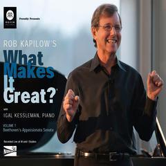 Rob Kapilow's What Makes It Great? Volume 1: Beethoven's Appassionata Sonata by Rob Kapilow