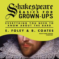 Shakespeare Basics for Grown-Ups by E. Foley, B. Coates