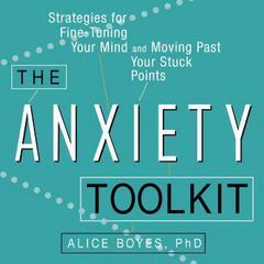 The Anxiety Toolkit by Alice Boyes, PhD
