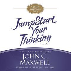 Jumpstart Your Thinking by John C. Maxwell
