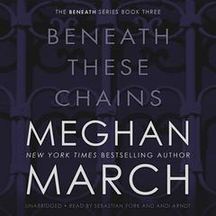 Beneath These Chains by Meghan March