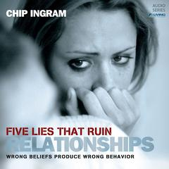 Five Lies that Ruin Relationships by Chip Ingram