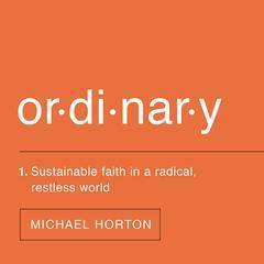 Ordinary by Michael S. Horton, Michael Horton