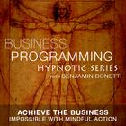 Achieve the Business Impossible with Mindful Action by Benjamin Bonetti