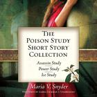 The Poison Study Short Story Collection by Maria V. Snyder