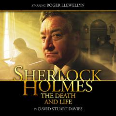 Sherlock Holmes: The Death and Life by David Stuart Davies