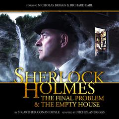 Sherlock Holmes: The Final Problem & The Empty House by Sir Arthur Conan Doyle, adapted by Nicholas Briggs