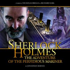 Sherlock Holmes: The Adventure of the Perfidious Mariner by Jonathan Barnes