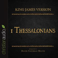 The Holy Bible in Audio: King James Version: 1 Thessalonians by David Cochran Heath