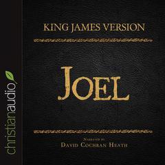 The Holy Bible in Audio, King James Version: Joel by David Cochran Heath