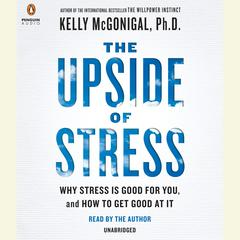 The Upside of Stress by Kelly McGonigal, PhD