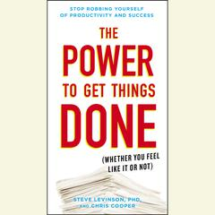 The Power to Get Things Done by Steve Levinson, PhD, Ph.D. Steve Levinson, Chris Cooper