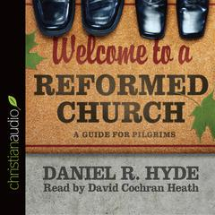 Welcome to a Reformed Church by Daniel R. Hyde